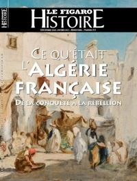 Michel De Jaeghere - Le Figaro Histoire Hors-série N° 53, décembre 2020 : Ce qu'était l'Algérie française - De la conquête à la rébellion.