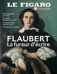 Michel De Jaeghere et Isabelle Schmitz - Le Figaro hors-série  : Flaubert - La fureur d'écrire.