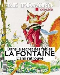 Michel De Jaeghere - Le Figaro hors-série  : La Fontaine, l'ami retrouvé - Dans le secret des fables.