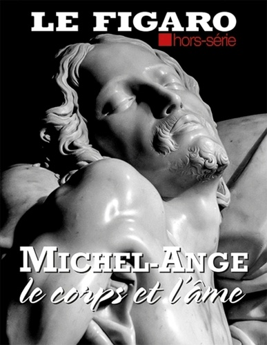 Michel De Jaeghere et Isabelle Schmitz - Le Figaro hors-série  : Michel-Ange, le corps et l'âme.