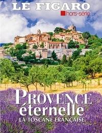 Le Figaro - Le Figaro hors-série  : Provence éternelle - La Toscane française.
