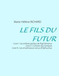 Marie-Hélène Richard - Le fils du futur.