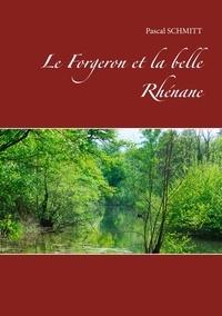 Pascal Schmitt - Le forgeron et la belle Rhénane.