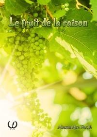 Alexandre Faclé - Le fruit de la raison.