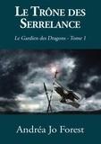 Andréa Jo Forest - Le Gardien des Dragons Tome 1 : Le trône des Serrelance.