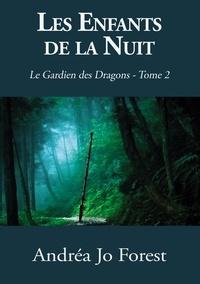Andréa Jo Forest - Le Gardien des Dragons Tome 2 : Les enfants de la nuit.