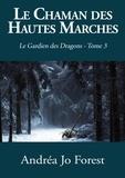 Andréa Jo Forest - Le Gardien des Dragons Tome 3 : Le chaman des Hautes Marches - Le Gardien des Dragons.