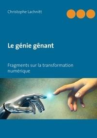 Christophe Lachnitt - Le génie gênant - Fragments sur la transformation numérique.