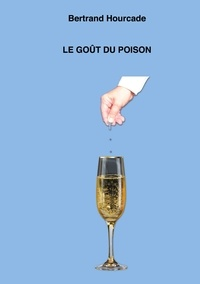 Bertrand Hourcade - Le goût du poison.
