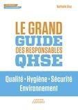 Nathalie Diaz - Le grand guide des responsables QHSE - Qualit, Hygiène, Sécurité, Environnement.