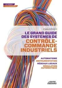 Cédric Sindjui - Le grand guide des systèmes de contrôle-commande industriels.