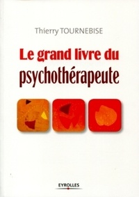 Thierry Tournebise - Le grand livre du psychothérapeute - Comprendre et mettre en oeuvre l'accompagnement psychologique.