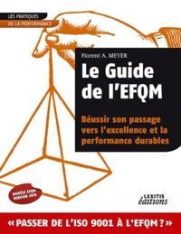 Florent A. Meyer - Le guide de l'EFQM, réussir son passage vers l'excellence et la performance durables.
