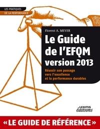 Florent A. Meyer - Le Guide de l'EFQM - Réussir son passage vers l'excellence et la performance durables.