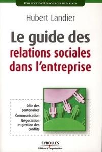 Hubert Landier - Le guide des relations sociales dans l'entreprise.