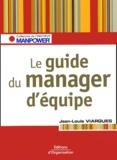 Jean-Louis Viargues - Le guide du manager d'équipe - Les clés pour gérer vos ressources humaines.