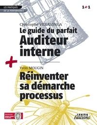 Christophe Villalonga - Le guide du parfait auditeur interne qse + réinventer sa démarche processus recueil collection 1+1.
