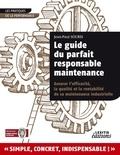 Jean-Paul Souris - Le guide du parfait responsable maintenance - Assurer l'efficacité, la qualité et la rentabilité de sa maintenance industrielle.