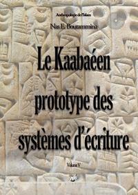 Nas E. Boutammina - Le kaabaéen, prototype des systèmes d'écriture - Volume V.