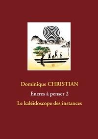 Dominique Christian - Le kaléidoscope des instances.