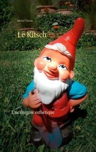 Michel Théron - Le Kitsch - Une énigme esthétique.
