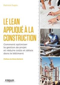 Patrick Dupin - Le Lean appliqué à la construction - Comment optimiser la gestion de projet er réduire coûts et délais dans le bâtiment.