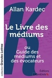 Allan Kardec - Le livre des médiums - Ou Guide des médiums et des évocateurs.