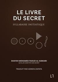 Karkari mohamed faouzi Al - Le Livre du Secret - Syllabaire initiatique.