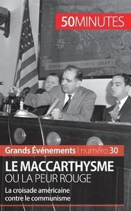Christel Lamboley et Magali Bailliot - Le maccarthysme ou la peur rouge - La croisade américaine contre le communisme.