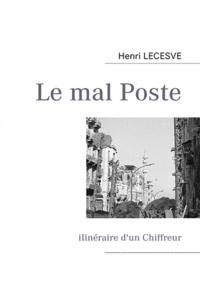 Henri Lecesve - Le mal Poste - Itinéraire d'un Chiffreur.