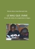 Jean Bernard Joly et Marie Joly - Le Mali que j'aime - 33 ans de visites de coopération à Ségou.