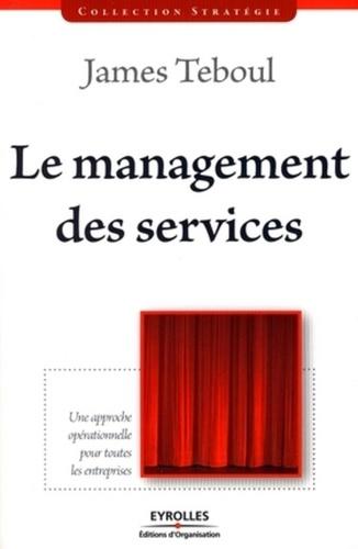 James Teboul - Le management des services - Une approche opérationnelle pour toutes les entreprises.