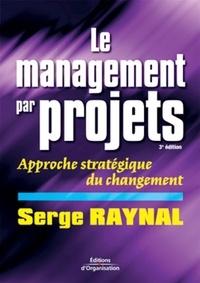 Serge Raynal - Le management par projets - Approche stratégique du changement.