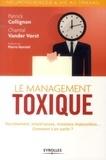 Chantal Vander Vorst et Patrick Collignon - Le management toxique - Harcèlement, intolérances, missions impossibles... Comment s'en sortir ?.