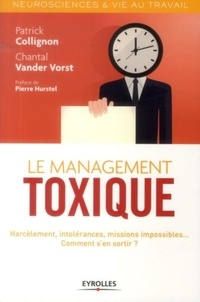 Chantal Vander Vorst et Patrick Collignon - Le management toxique - Harcèlement, intolérances, missions impossibles... Comment s'en sortir ?.