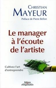 Christian Mayeur - Le manager à l'écoute de l'artiste - Cultivez l'art d'entreprendre.