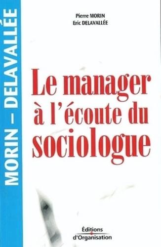 Pierre Morin et Eric Delavallée - Le manager à l'écoute du sociologue.
