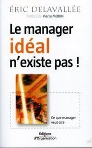 Eric Delavallée - Le manager idéal n'existe pas ! - Ce que manager veut dire.