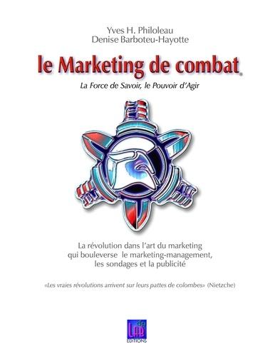 Yves H. Philoleau - Le marketing de combat - La force de savoir, le pouvoir d'agir.