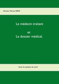Patrice Gros - Le médecin traitant et le dossier médical - Pivot du système de soins.