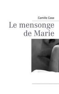 Camille Case - Le mensonge de Marie.