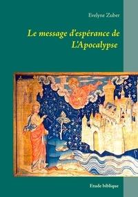 Evelyne Zuber - Le message d'espérance de l'apocalypse - Etude biblique.