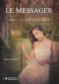 Marie Gufflet - Le messager Tome 1 : Le Livre des Secrets.