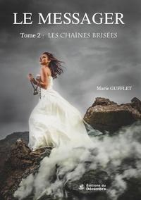 Marie Gufflet - Le messager Tome 2 : Les chaînes brisées.