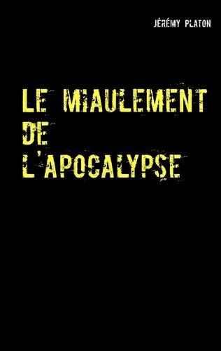 Jérémy Platon - Le miaulement de l'apocalypse.