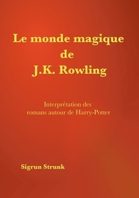 Sigrun Strunk - Le monde magique de J. K. Rowling - Guide de compréhension des romans autour de Harry Potter.