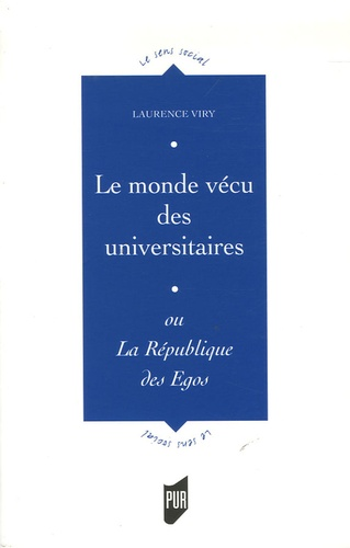 Laurence Viry - Le monde vécu des universitaires - Ou la République des Egos.