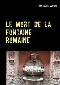 Micheline Cumant - Le Mort de la Fontaine Romaine.