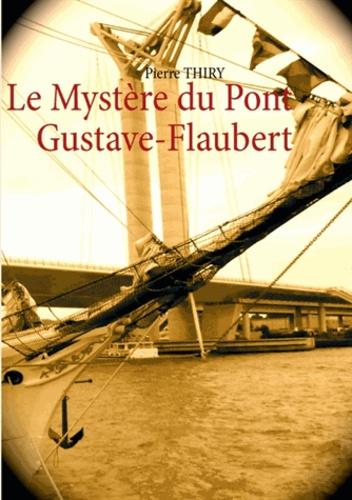 Pierre Thiry - Le mystère du pont Gustave-Flaubert.