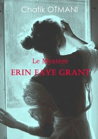 Chafik Otmani - Le mystère Erin Faye Grant.